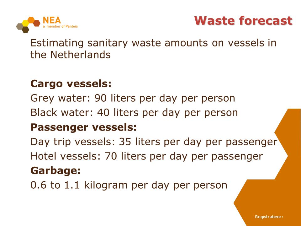 Registratienr: Waste forecast Estimating sanitary waste amounts on vessels in the Netherlands Cargo vessels: Grey water: 90 liters per day per person