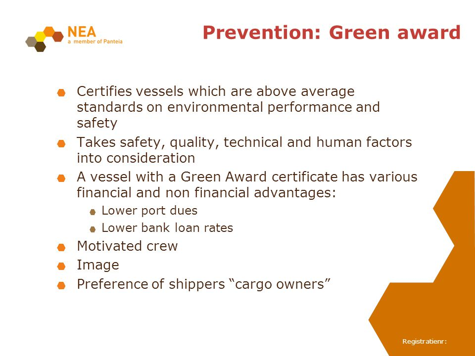 Registratienr: Prevention: Green award Certifies vessels which are above average standards on environmental performance and safety Takes safety, quali