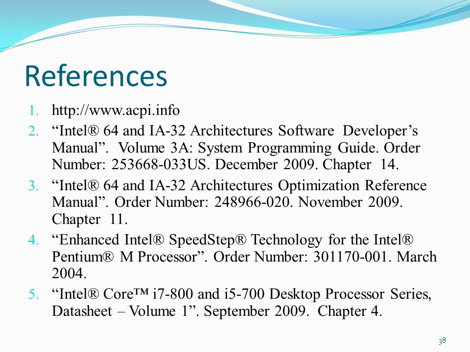 References 1. http://www.acpi.info 2. Intel® 64 and IA-32 Architectures Software Developers Manual. Volume 3A: System Programming Guide. Order Number: