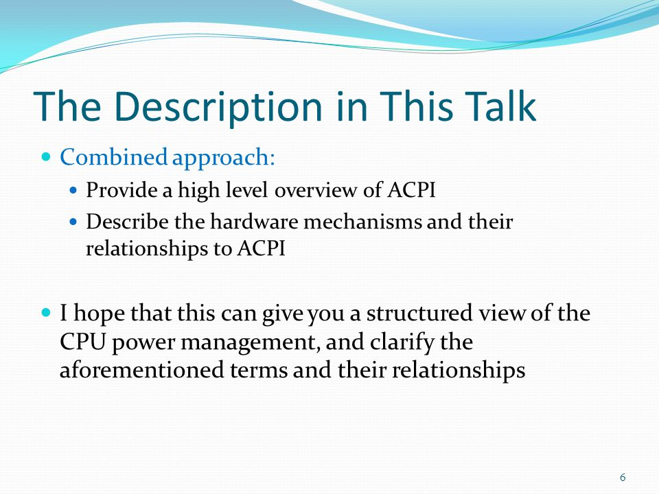 The Description in This Talk Combined approach: Provide a high level overview of ACPI Describe the hardware mechanisms and their relationships to ACPI