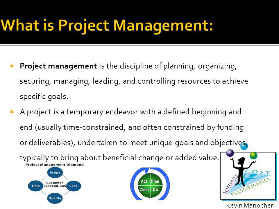 Project management is the discipline of planning, organizing, securing, managing, leading, and controlling resources to achieve specific goals.