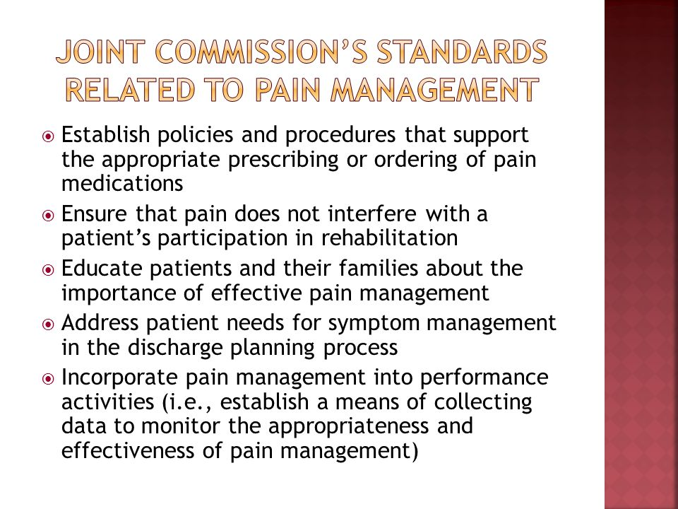 Establish policies and procedures that support the appropriate prescribing or ordering of pain medications Ensure that pain does not interfere with a