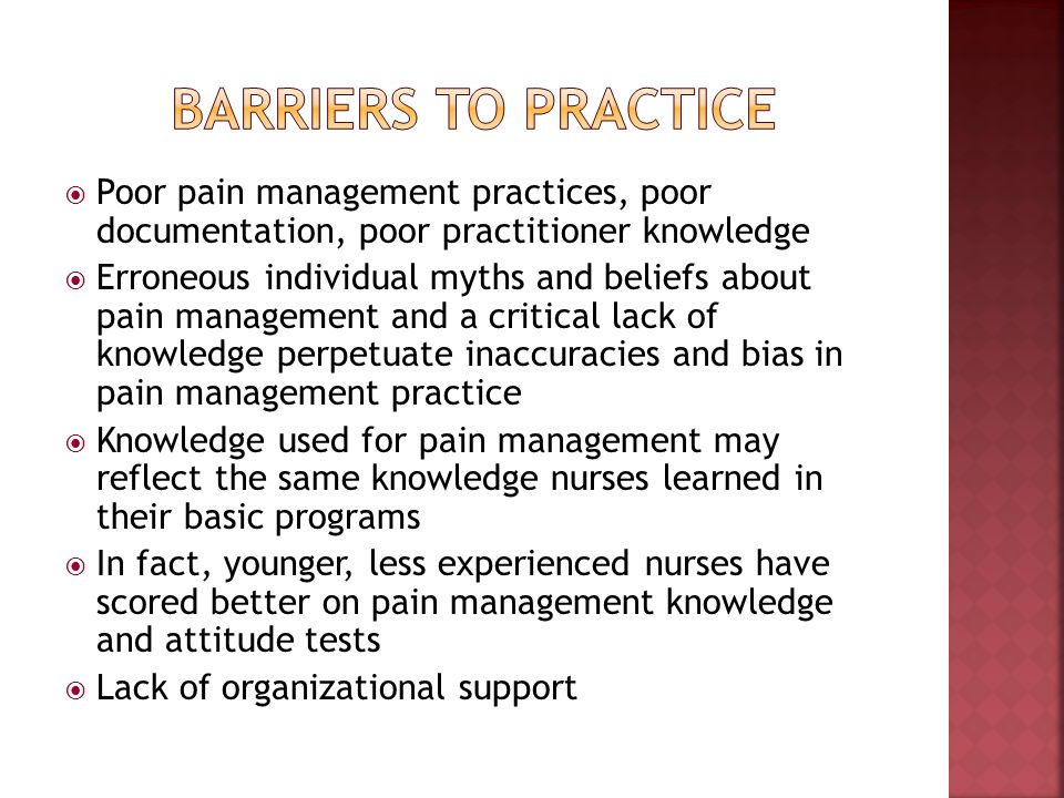 Poor pain management practices, poor documentation, poor practitioner knowledge Erroneous individual myths and beliefs about pain management and a cri