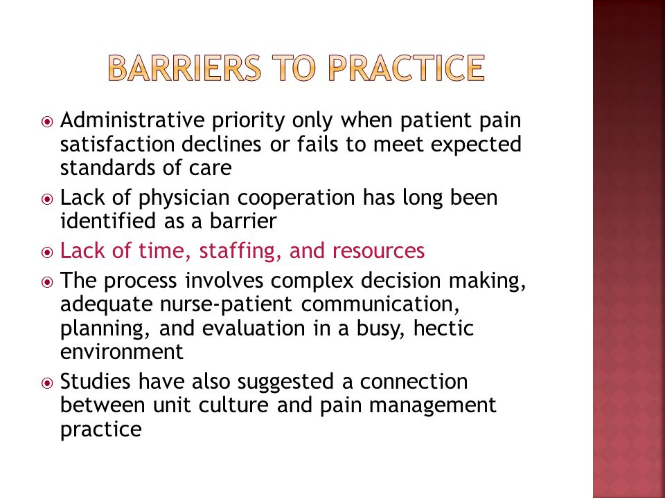 Administrative priority only when patient pain satisfaction declines or fails to meet expected standards of care Lack of physician cooperation has lon