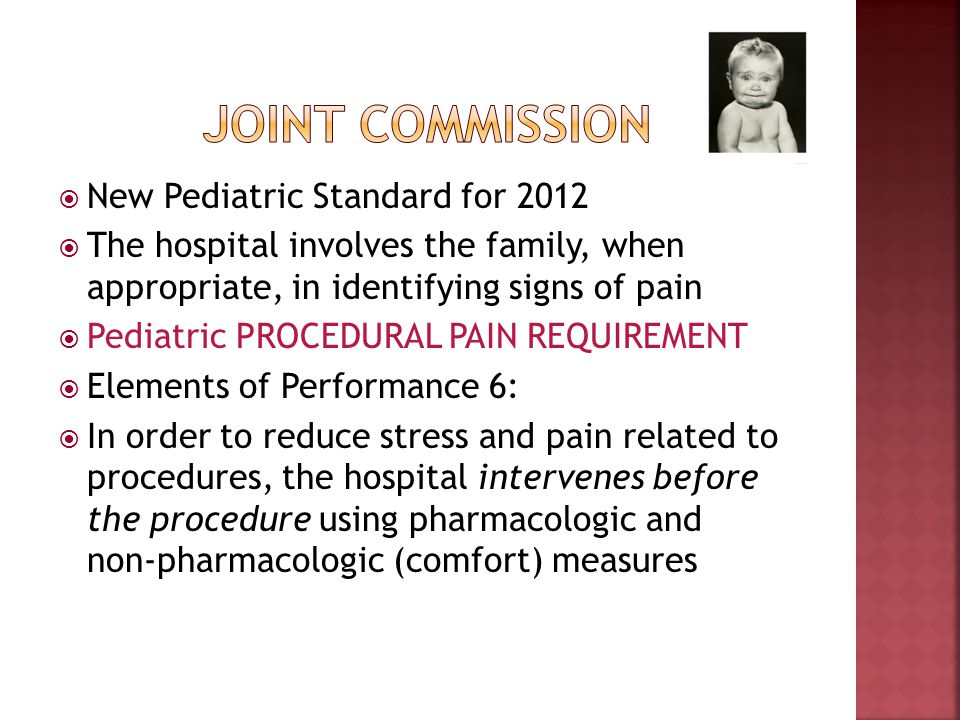 New Pediatric Standard for 2012 The hospital involves the family, when appropriate, in identifying signs of pain Pediatric PROCEDURAL PAIN REQUIREMENT