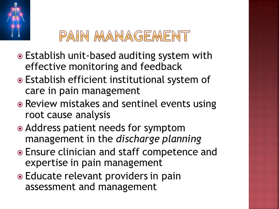Establish unit-based auditing system with effective monitoring and feedback Establish efficient institutional system of care in pain management Review