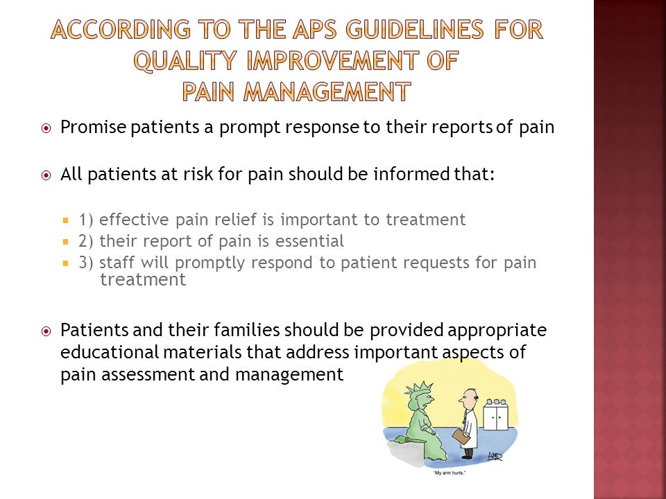 Promise patients a prompt response to their reports of pain All patients at risk for pain should be informed that: 1) effective pain relief is importa