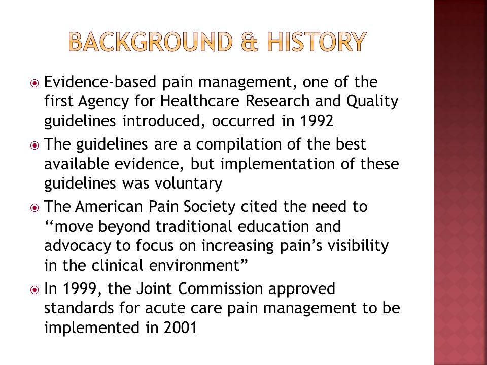 Evidence-based pain management, one of the first Agency for Healthcare Research and Quality guidelines introduced, occurred in 1992 The guidelines are