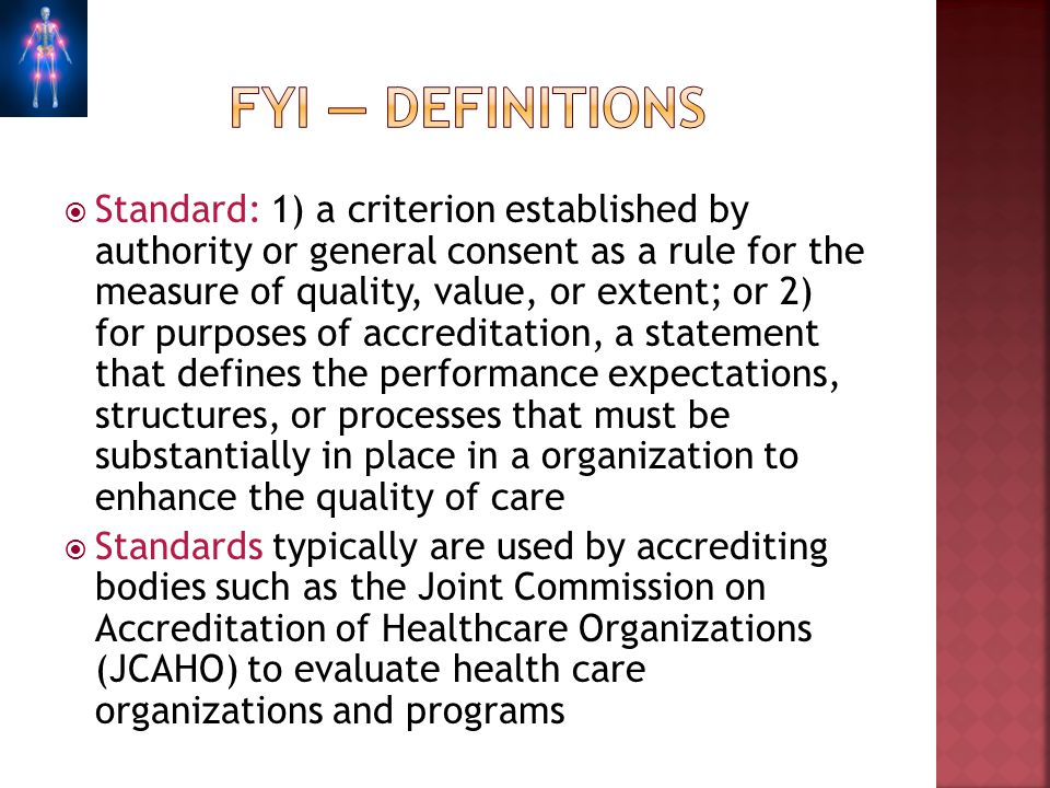 Standard: 1) a criterion established by authority or general consent as a rule for the measure of quality, value, or extent; or 2) for purposes of acc