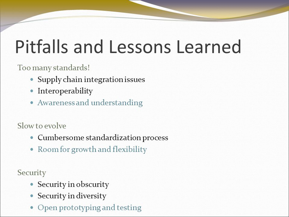 Pitfalls and Lessons Learned Too many standards.