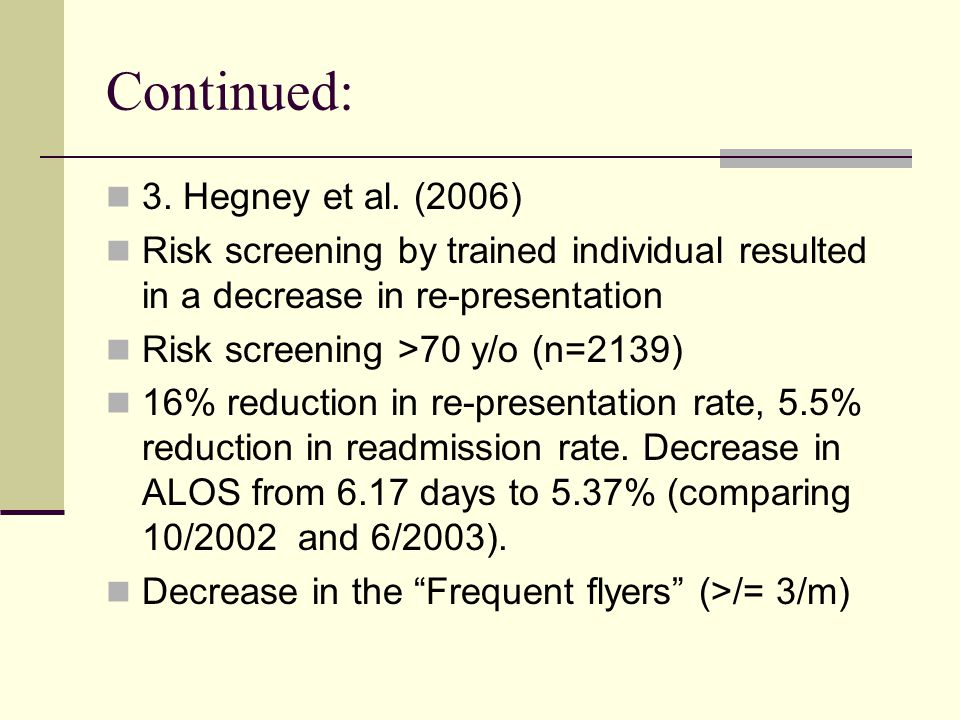 Continued: 3. Hegney et al. (2006) Risk screening by trained individual resulted in a decrease in re-presentation Risk screening >70 y/o (n=2139) 16%