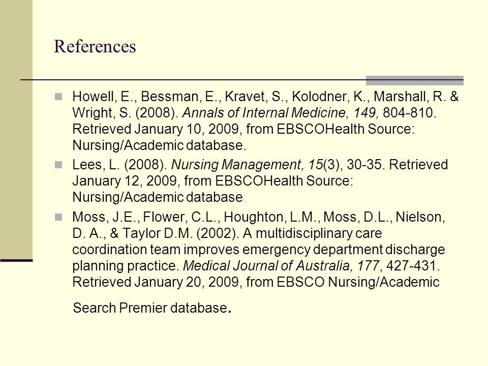References Howell, E., Bessman, E., Kravet, S., Kolodner, K., Marshall, R. & Wright, S. (2008). Annals of Internal Medicine, 149, 804-810. Retrieved J