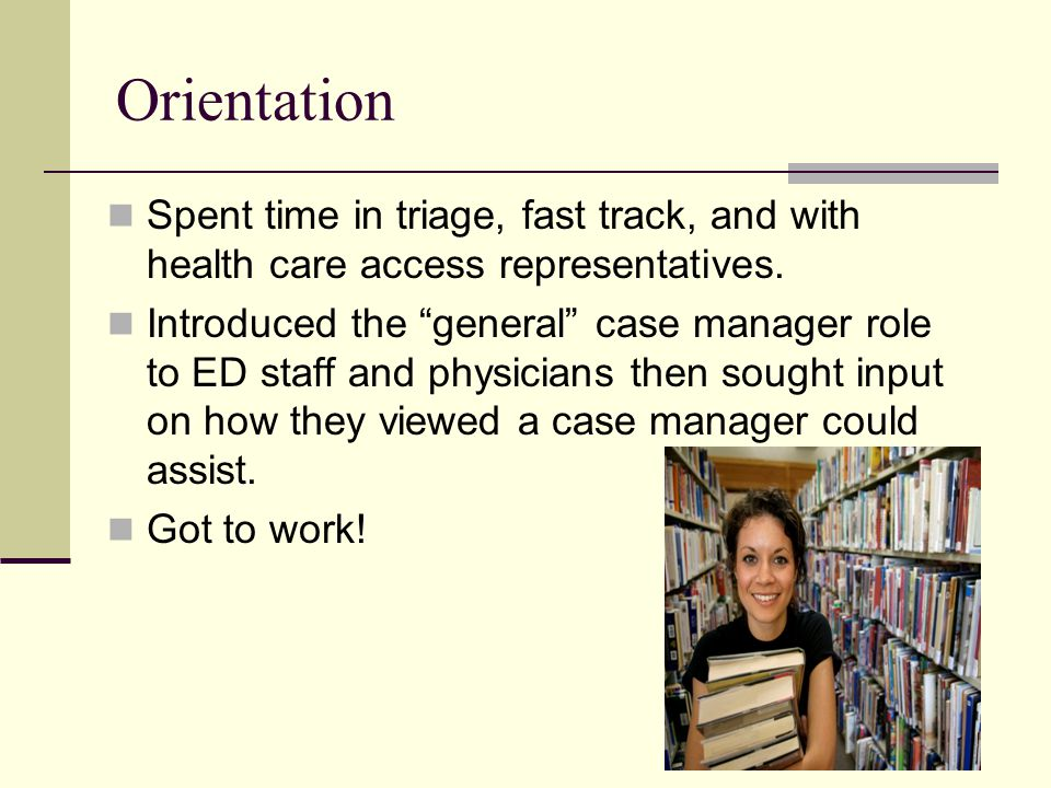 Orientation Spent time in triage, fast track, and with health care access representatives.