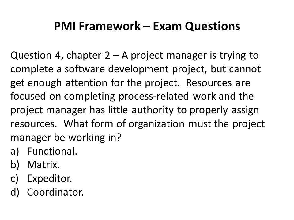PMI Framework – Exam Questions Question 4, chapter 2 – A project manager is trying to complete a software development project, but cannot get enough attention for the project.