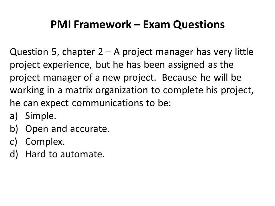 PMI Framework – Exam Questions Question 5, chapter 2 – A project manager has very little project experience, but he has been assigned as the project manager of a new project.