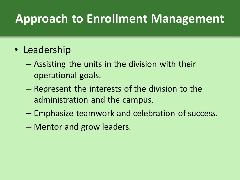 Approach to Enrollment Management Leadership – Assisting the units in the division with their operational goals.