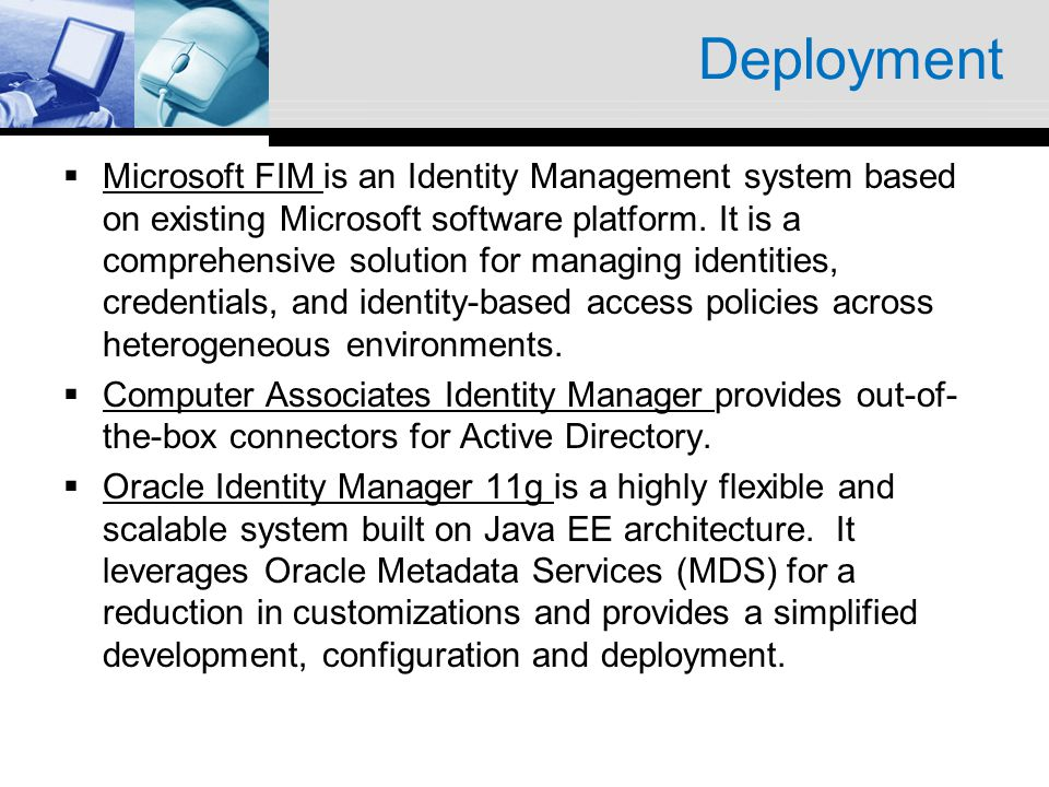 Deployment Microsoft FIM is an Identity Management system based on existing Microsoft software platform. It is a comprehensive solution for managing i