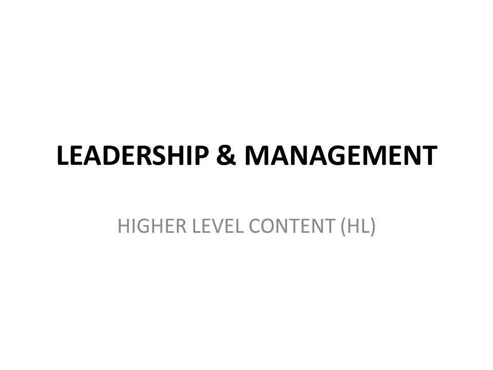 LEADERSHIP & MANAGEMENT HIGHER LEVEL CONTENT (HL)