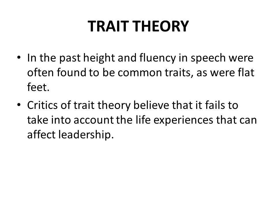TRAIT THEORY In the past height and fluency in speech were often found to be common traits, as were flat feet.