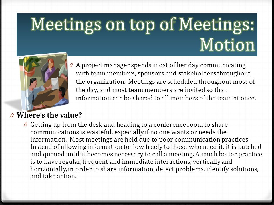 0 A project manager spends most of her day communicating with team members, sponsors and stakeholders throughout the organization. Meetings are schedu