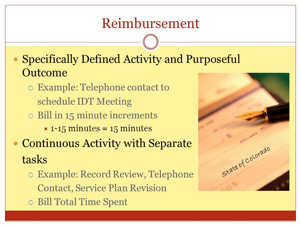 Reimbursement Specifically Defined Activity and Purposeful Outcome Example: Telephone contact to schedule IDT Meeting Bill in 15 minute increments 1-1