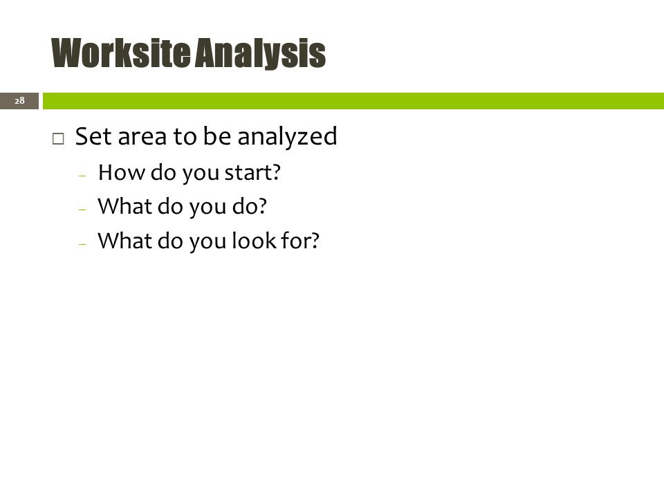 Worksite Analysis Set area to be analyzed – How do you start.