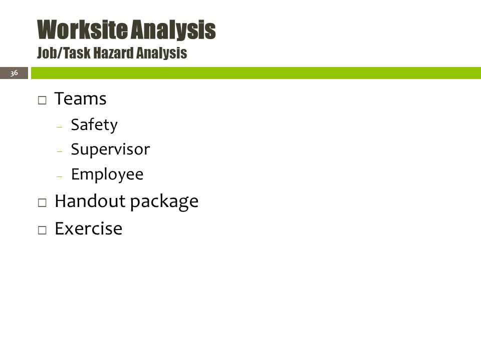 Worksite Analysis Job/Task Hazard Analysis Teams – Safety – Supervisor – Employee Handout package Exercise 36