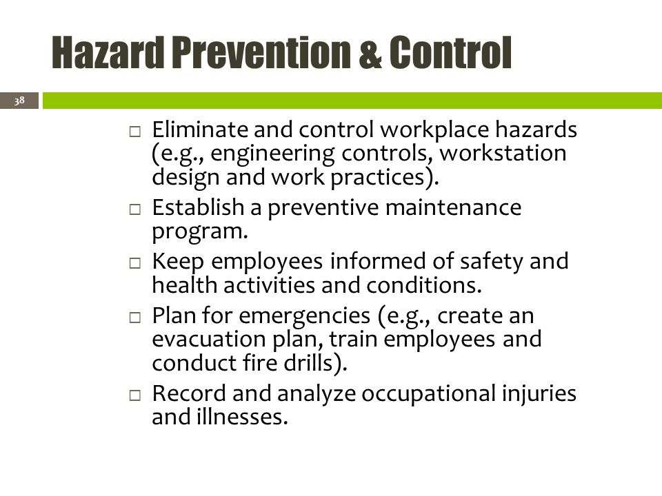 Hazard Prevention & Control Eliminate and control workplace hazards (e.g., engineering controls, workstation design and work practices).
