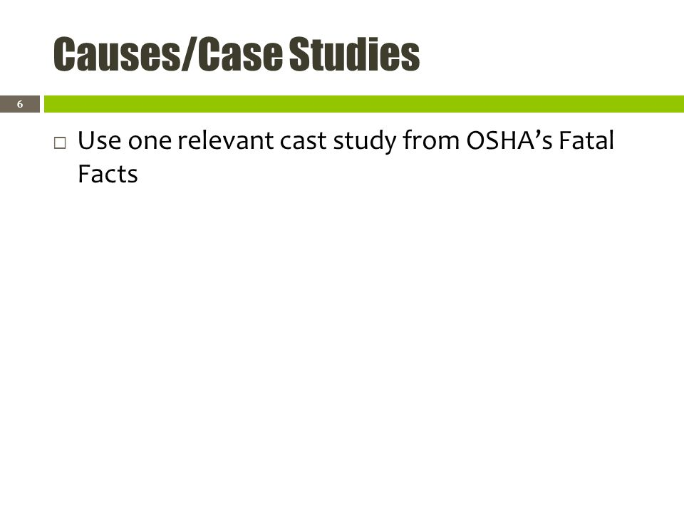 Causes/Case Studies Use one relevant cast study from OSHAs Fatal Facts 6