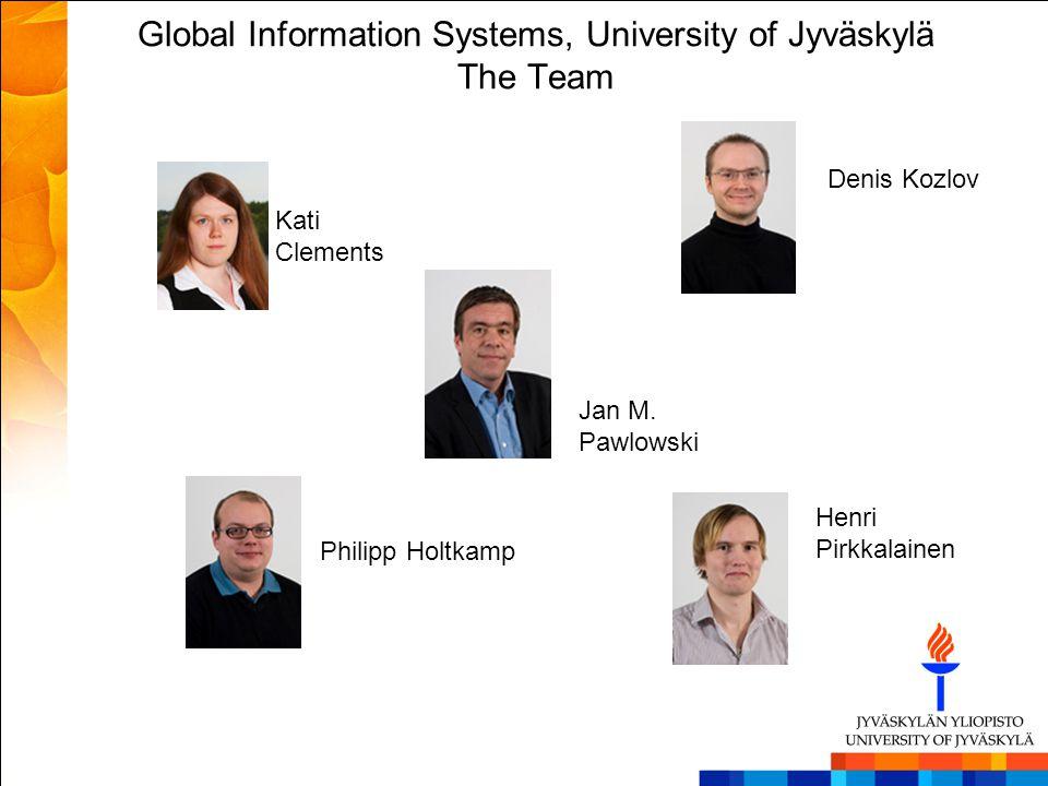 Global Information Systems, University of Jyväskylä The Team Kati Clements Denis Kozlov Jan M. Pawlowski Philipp Holtkamp Henri Pirkkalainen