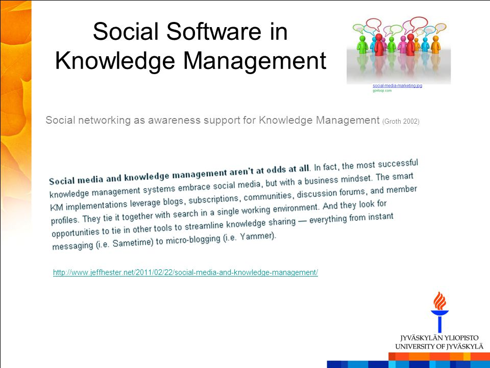 http://www.jeffhester.net/2011/02/22/social-media-and-knowledge-management/ Social networking as awareness support for Knowledge Management (Groth 200