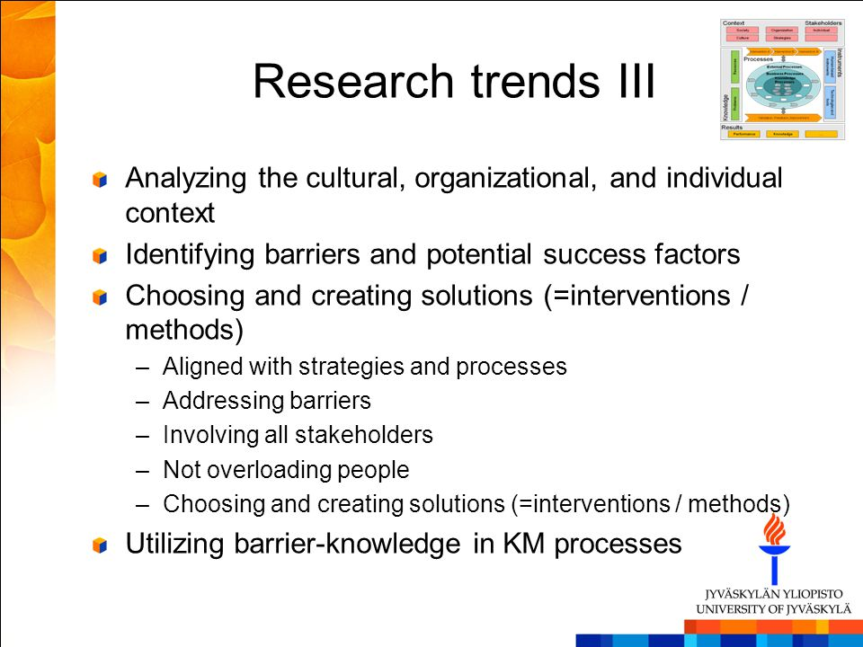 Research trends III Analyzing the cultural, organizational, and individual context Identifying barriers and potential success factors Choosing and cre