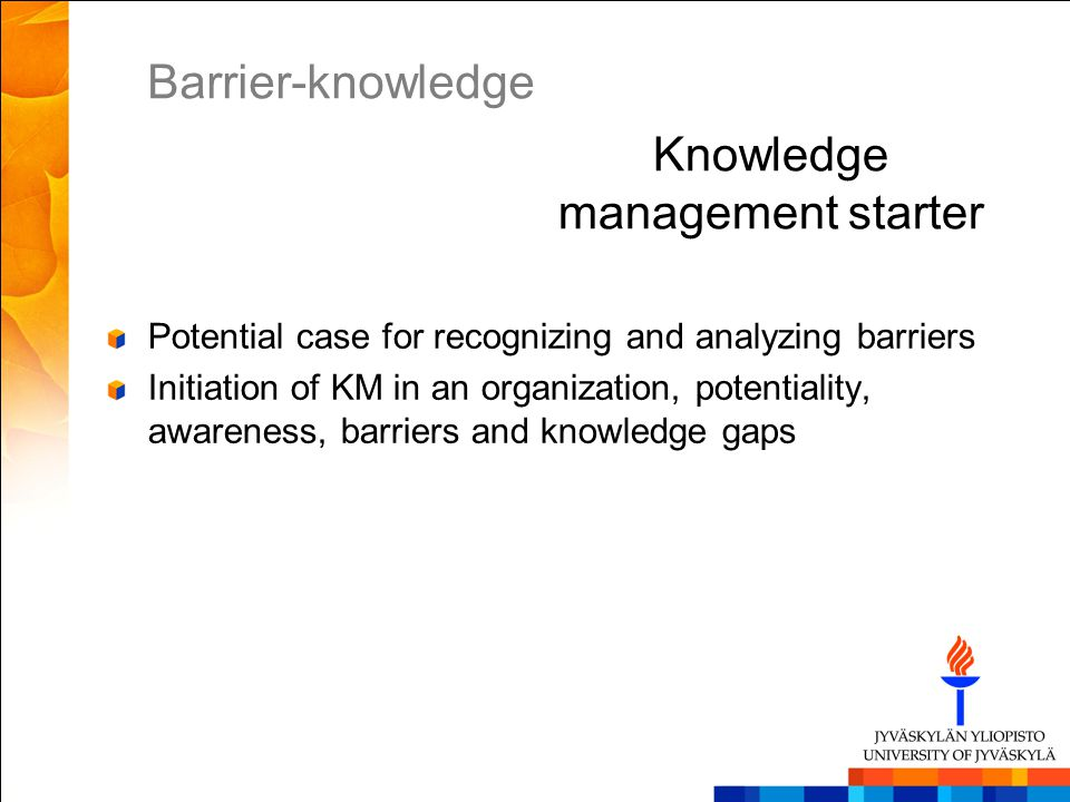 Knowledge management starter Potential case for recognizing and analyzing barriers Initiation of KM in an organization, potentiality, awareness, barri
