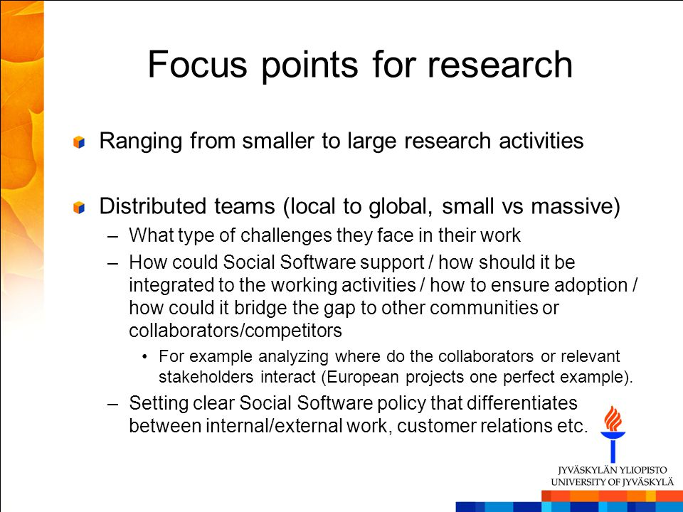 Focus points for research Ranging from smaller to large research activities Distributed teams (local to global, small vs massive) –What type of challe