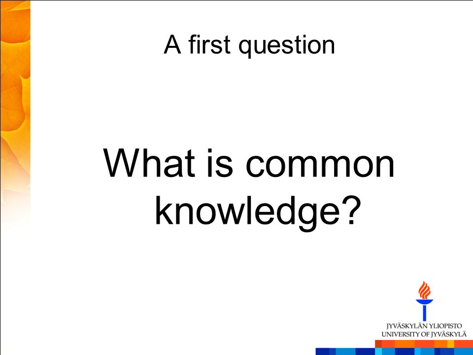A first question What is common knowledge?