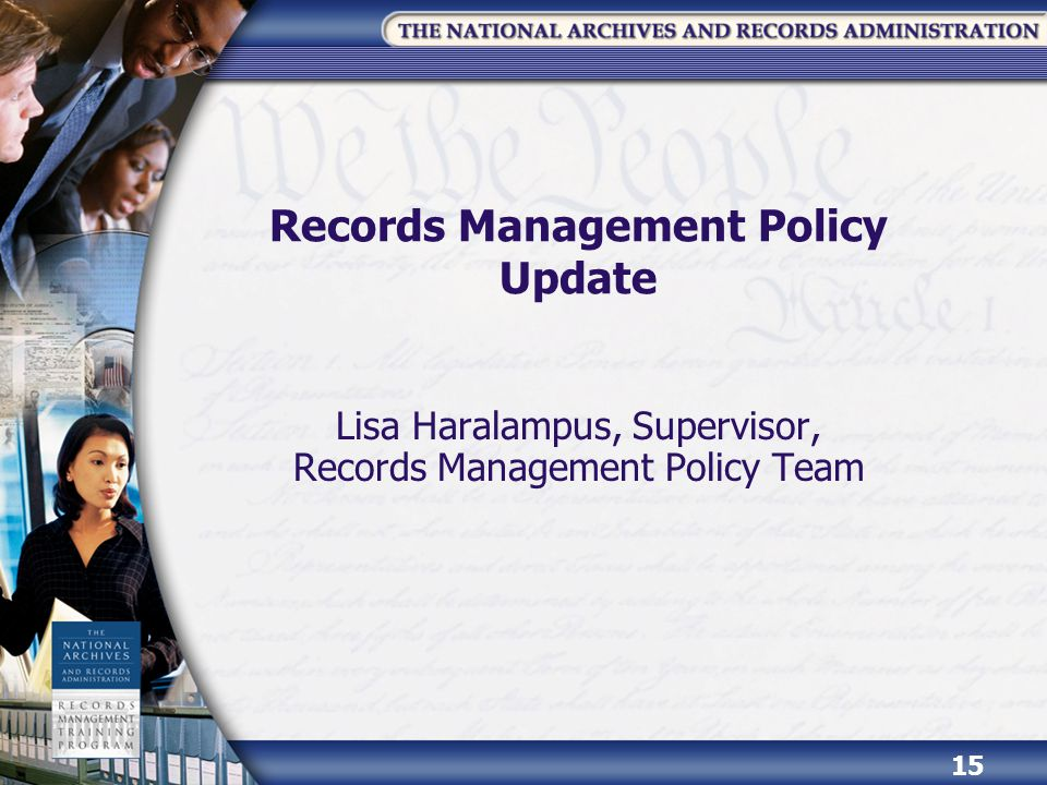Records Management Policy Update Lisa Haralampus, Supervisor, Records Management Policy Team 15