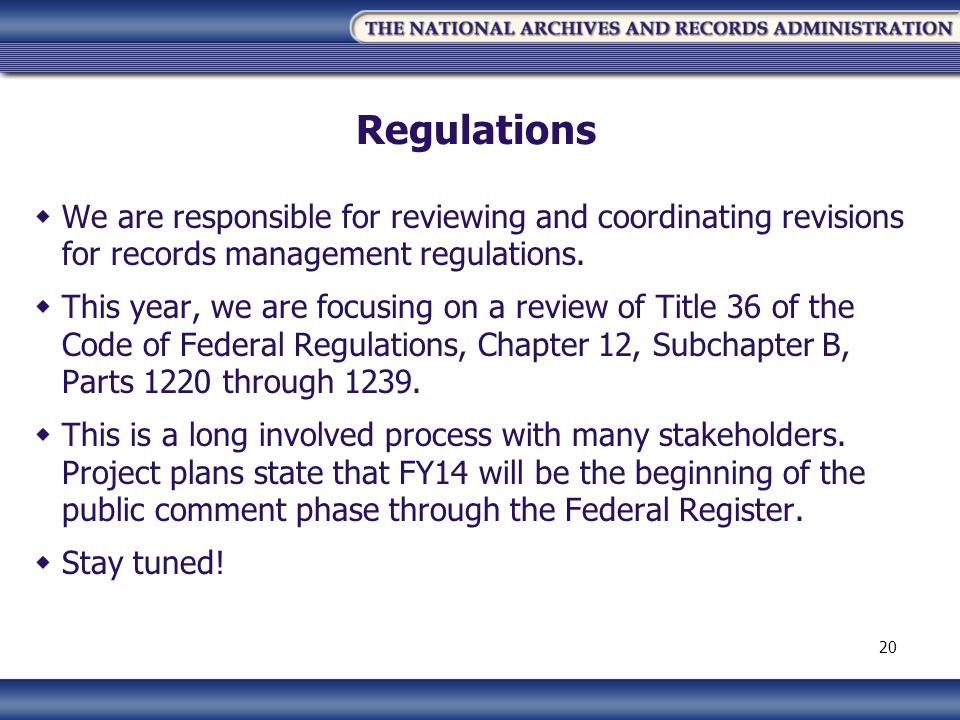 Regulations We are responsible for reviewing and coordinating revisions for records management regulations.