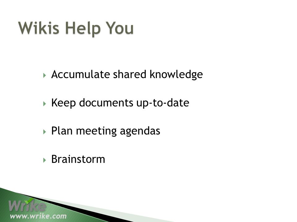 Accumulate shared knowledge Keep documents up-to-date Plan meeting agendas Brainstorm