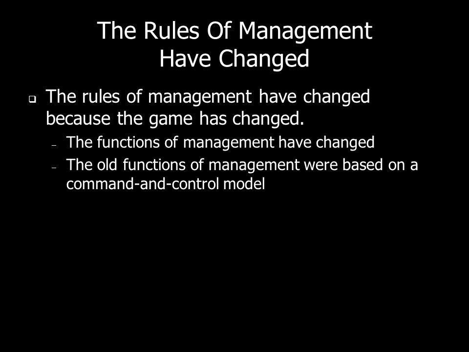 The Rules Of Management Have Changed The rules of management have changed because the game has changed. – The functions of management have changed – T