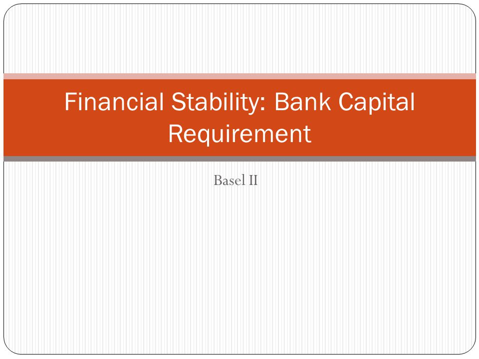 Basel II Financial Stability: Bank Capital Requirement