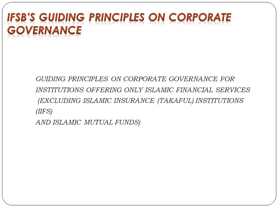 GUIDING PRINCIPLES ON CORPORATE GOVERNANCE FOR INSTITUTIONS OFFERING ONLY ISLAMIC FINANCIAL SERVICES (EXCLUDING ISLAMIC INSURANCE (TAKAFUL) INSTITUTIONS (IIFS) AND ISLAMIC MUTUAL FUNDS)