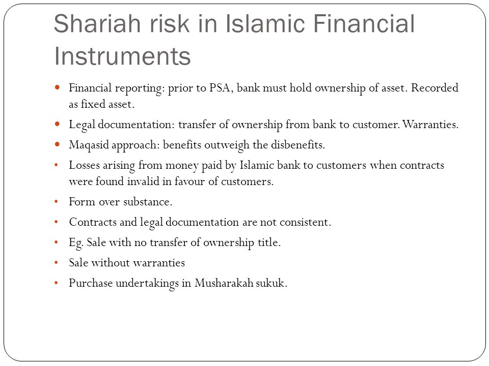 Shariah risk in Islamic Financial Instruments Financial reporting: prior to PSA, bank must hold ownership of asset.