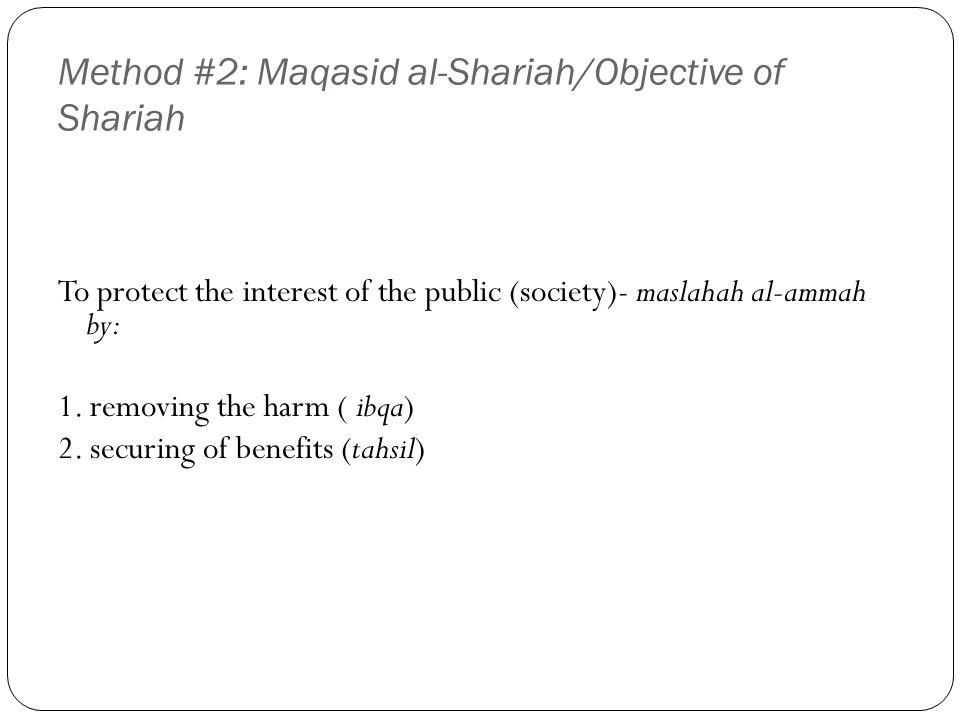 Method #2: Maqasid al-Shariah/Objective of Shariah To protect the interest of the public (society)- maslahah al-ammah by: 1.