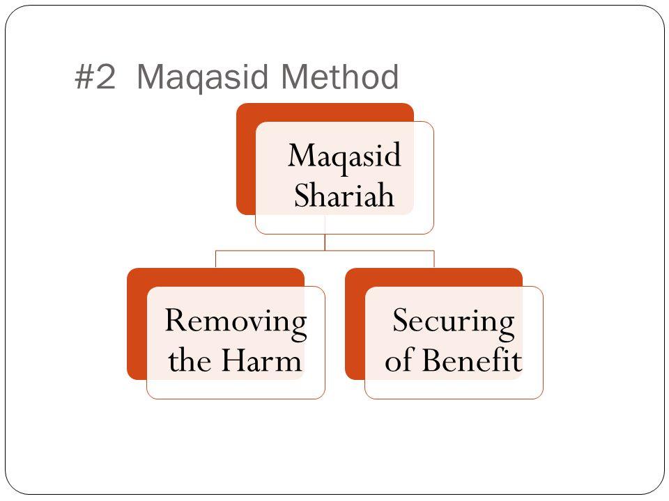 Maqasid Shariah Removing the Harm Securing of Benefit #2 Maqasid Method