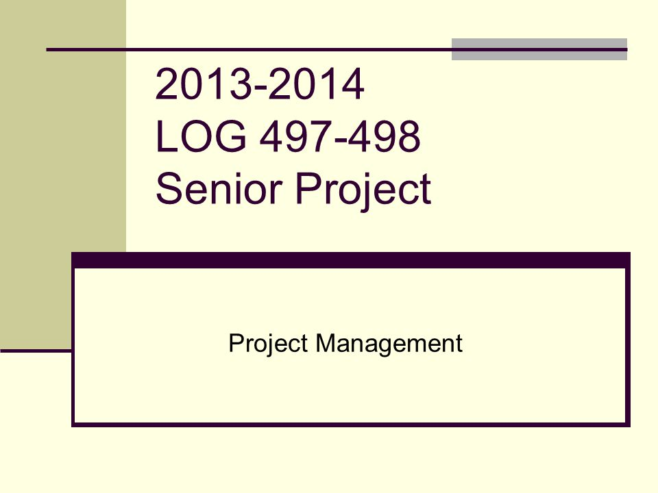 2013-2014 LOG 497-498 Senior Project Project Management