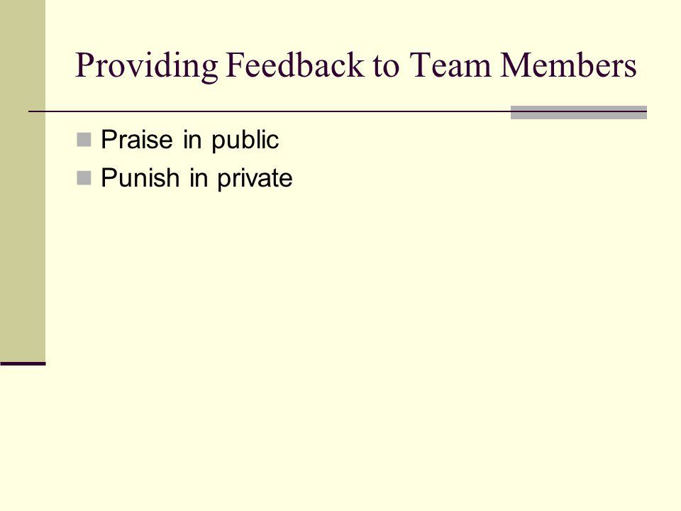 Providing Feedback to Team Members Praise in public Punish in private