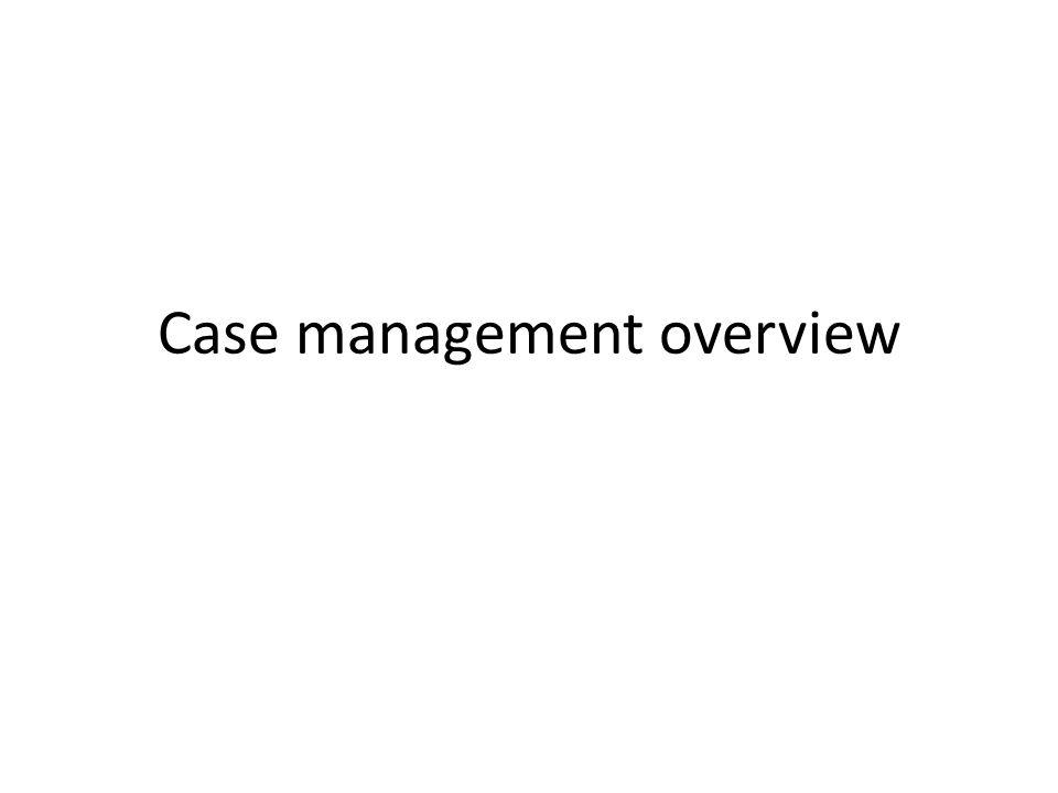 Case management overview