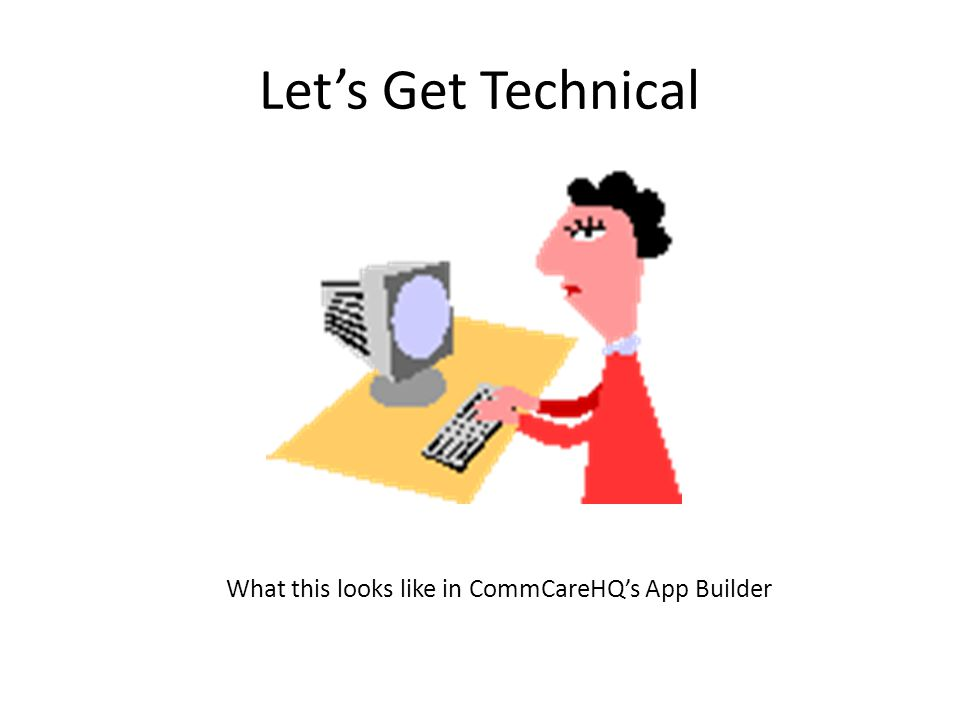 Lets Get Technical What this looks like in CommCareHQs App Builder