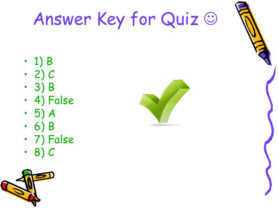 Answer Key for Quiz 1) B 2) C 3) B 4) False 5) A 6) B 7) False 8) C