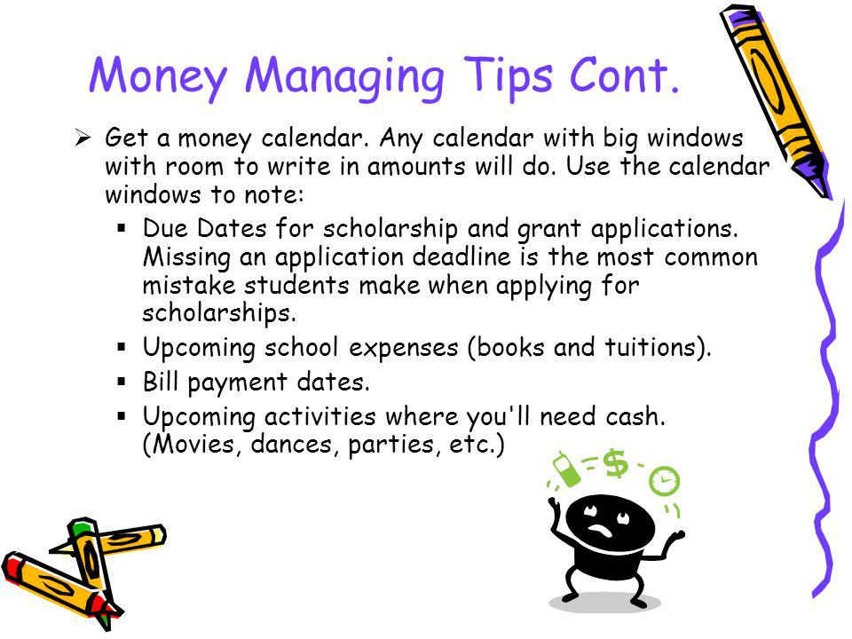 Money Managing Tips Cont. Get a money calendar.